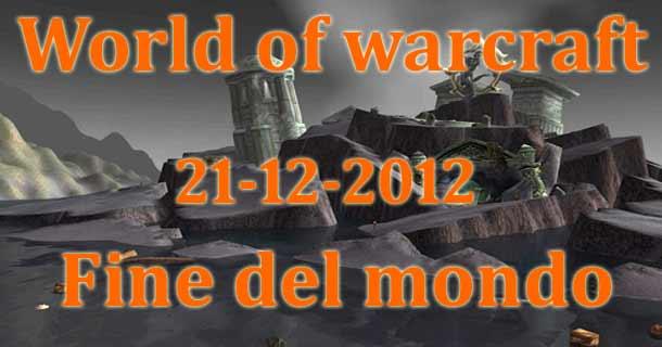 wow fine del mondo 21 12 2012